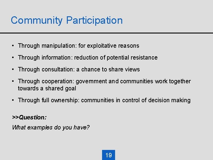 Community Participation • Through manipulation: for exploitative reasons • Through information: reduction of potential