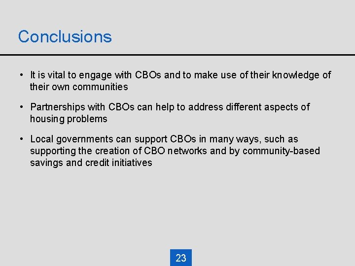 Conclusions • It is vital to engage with CBOs and to make use of