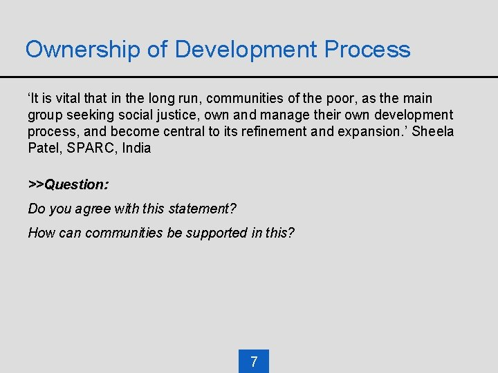 Ownership of Development Process 'It is vital that in the long run, communities of