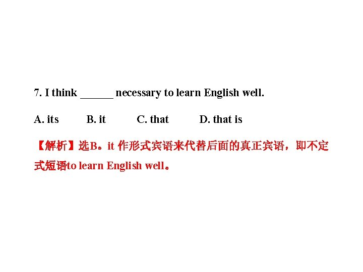7. I think ______ necessary to learn English well. A. its B. it C.