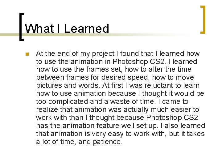 What I Learned n At the end of my project I found that I