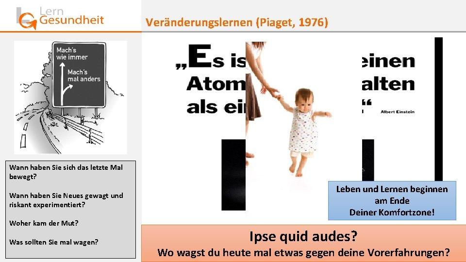 Veränderungslernen (Piaget, 1976) Wann haben Sie sich das letzte Mal bewegt? Wann haben Sie