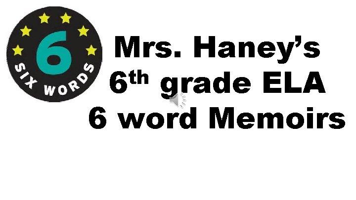 Mrs. Haney's th 6 grade ELA 6 word Memoirs