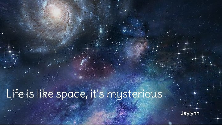 Life is like space, it's mysterious Jaylynn