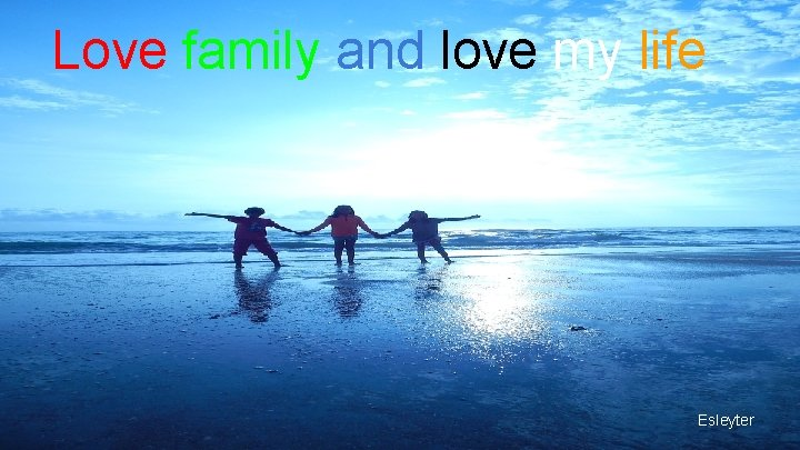 Love family and love my life Esleyter
