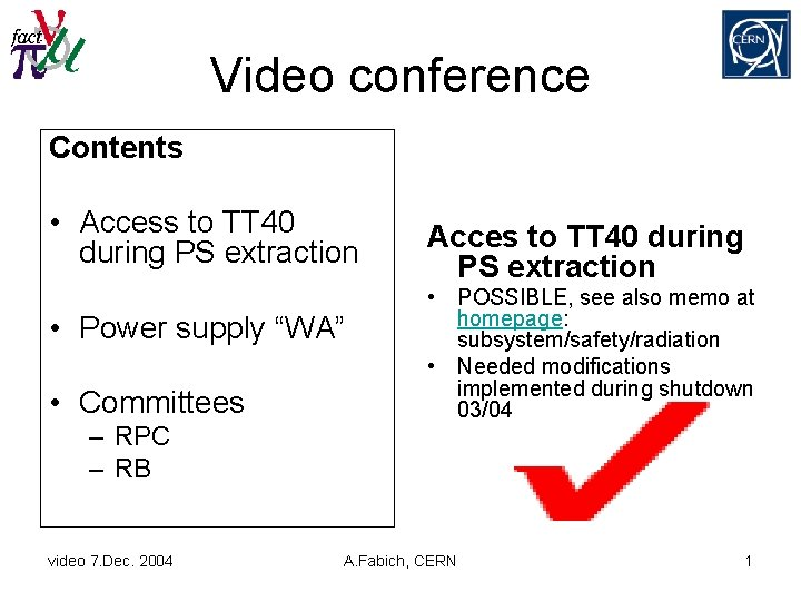 Video conference Contents • Access to TT 40 during PS extraction • Power supply