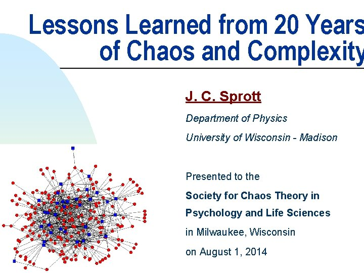 Lessons Learned from 20 Years of Chaos and Complexity J. C. Sprott Department of