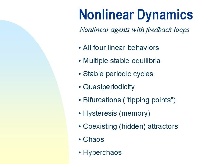 Nonlinear Dynamics Nonlinear agents with feedback loops • All four linear behaviors • Multiple