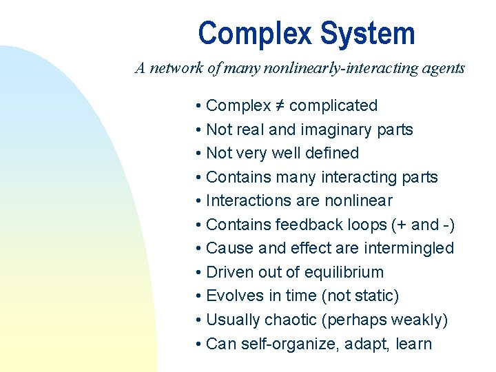 Complex System A network of many nonlinearly-interacting agents • Complex ≠ complicated • Not