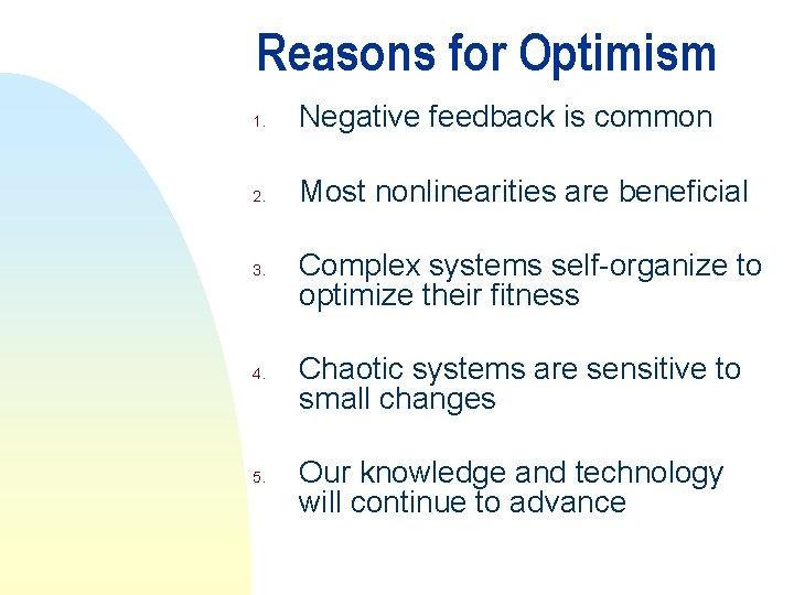 Reasons for Optimism 1. Negative feedback is common 2. Most nonlinearities are beneficial 3.