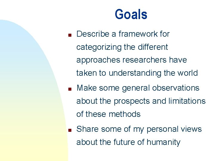 Goals n Describe a framework for categorizing the different approaches researchers have taken to