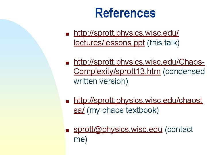 References n n http: //sprott. physics. wisc. edu/ lectures/lessons. ppt (this talk) http: //sprott.