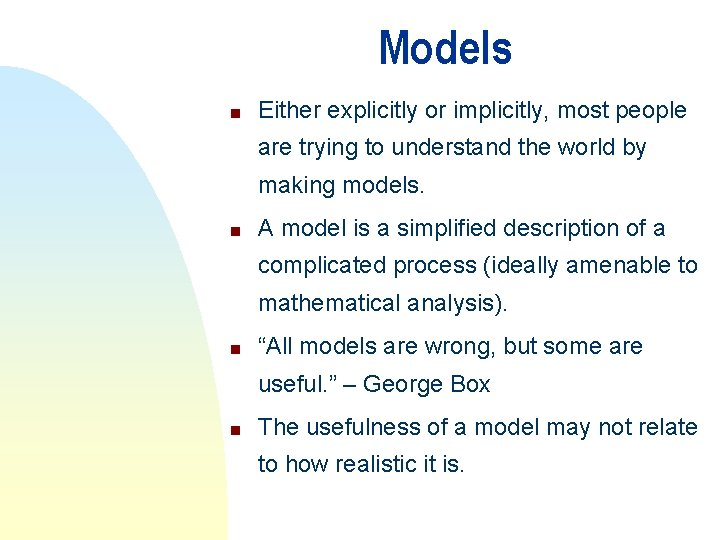 Models n Either explicitly or implicitly, most people are trying to understand the world