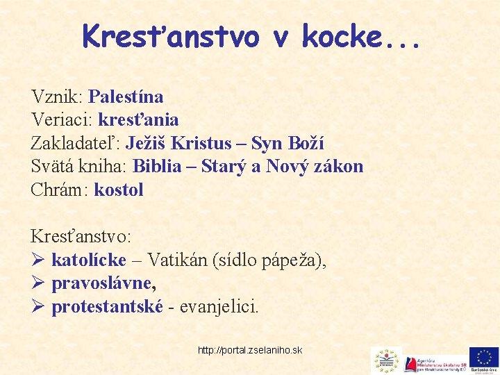 Kresťanstvo v kocke. . . Vznik: Palestína Veriaci: kresťania Zakladateľ: Ježiš Kristus – Syn