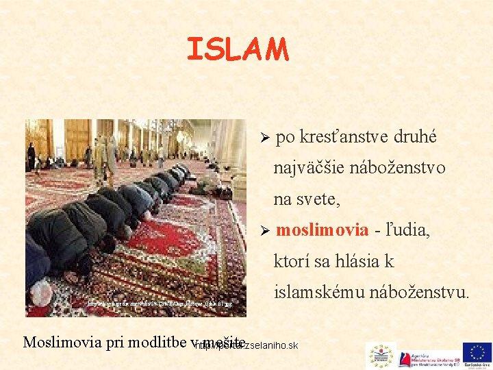ISLAM Ø po kresťanstve druhé najväčšie náboženstvo na svete, Ø moslimovia - ľudia, ktorí