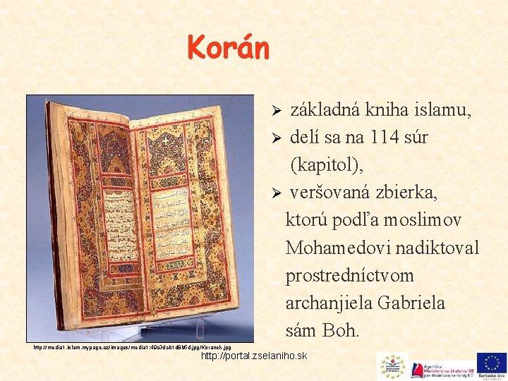 Korán základná kniha islamu, Ø delí sa na 114 súr (kapitol), Ø veršovaná zbierka,