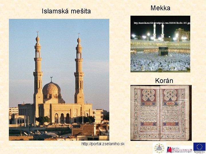 Islamská mešita Mekka http: //mirialmani. files. wordpress. com/2009/05/kaaba-091. jpg Korán http: //portal. zselaniho. sk