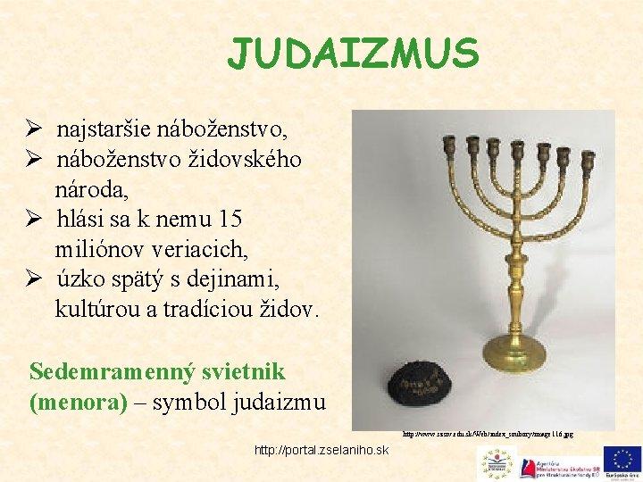 JUDAIZMUS Ø najstaršie náboženstvo, Ø náboženstvo židovského národa, Ø hlási sa k nemu 15