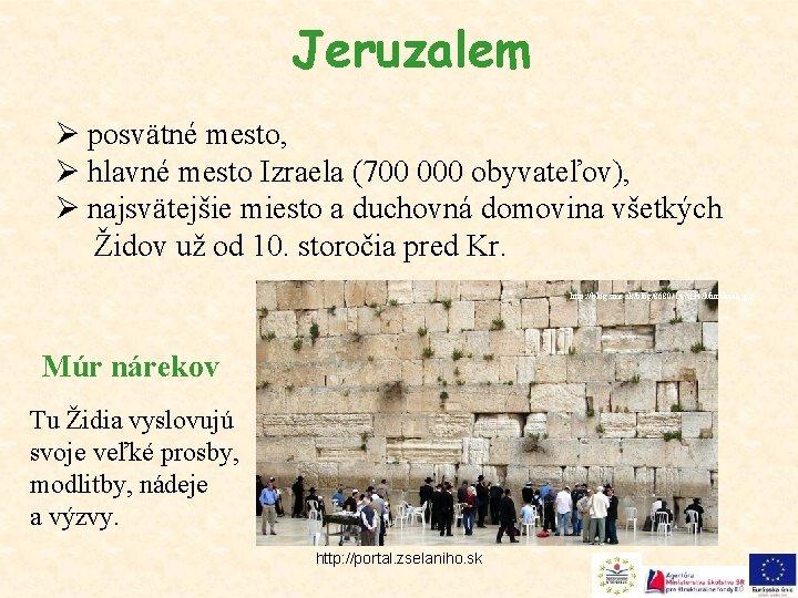 Jeruzalem Ø posvätné mesto, Ø hlavné mesto Izraela (700 000 obyvateľov), Ø najsvätejšie miesto