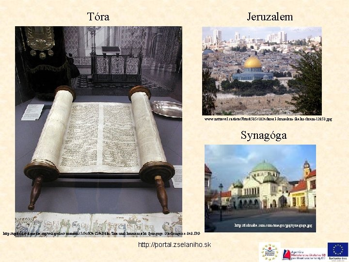 Jeruzalem Tóra www. nettravel. cz/data/Foto/8505/1024/Izrael-Jeruzalem-Skalni-chram-12853. jpg Synagóga http: //fsdruzba. szm. com/images/jpg/synagoga. jpg http: //upload.