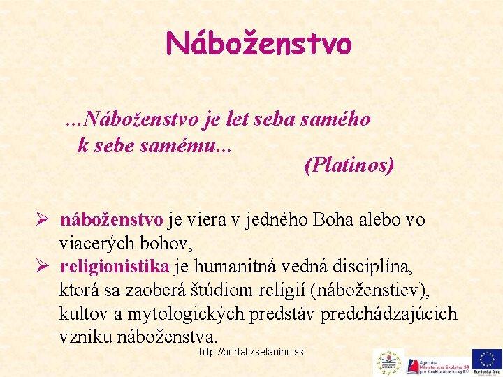 Náboženstvo. . . Náboženstvo je let seba samého k sebe samému. . . (Platinos)
