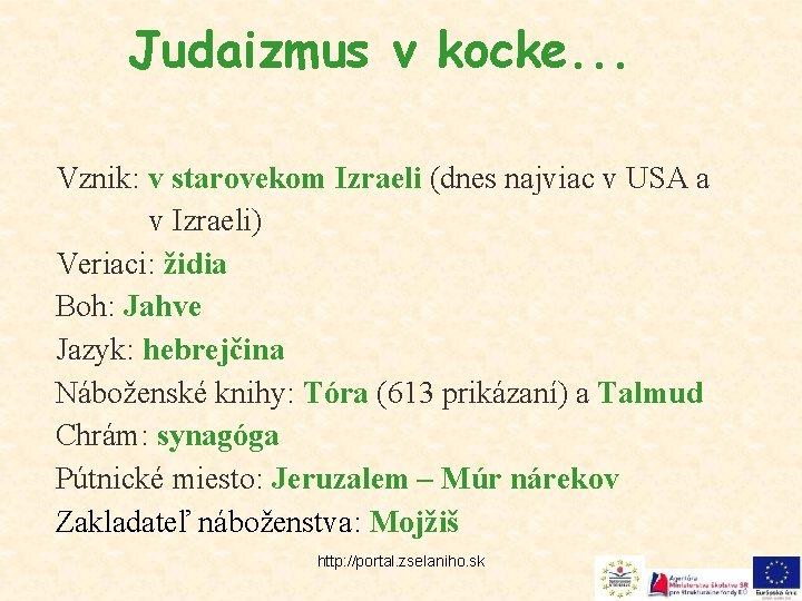 Judaizmus v kocke. . . Vznik: v starovekom Izraeli (dnes najviac v USA a