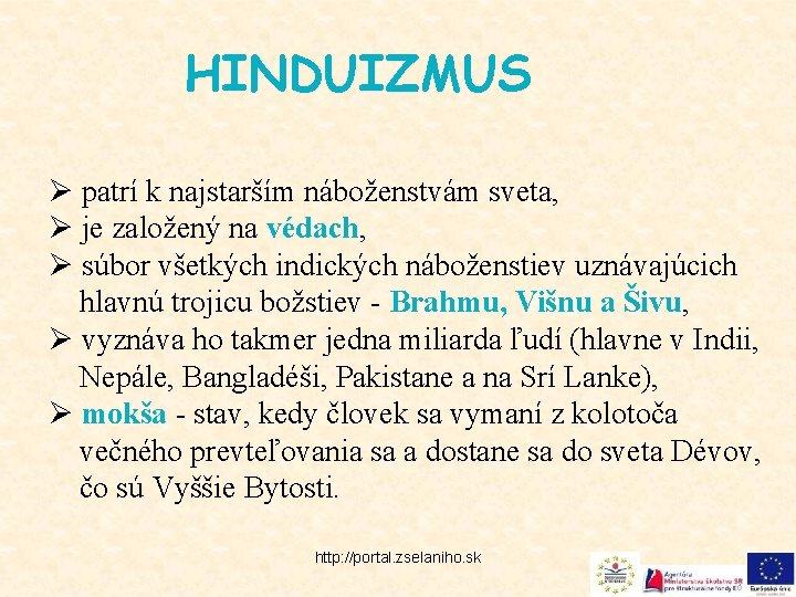HINDUIZMUS Ø patrí k najstarším náboženstvám sveta, Ø je založený na védach, Ø súbor