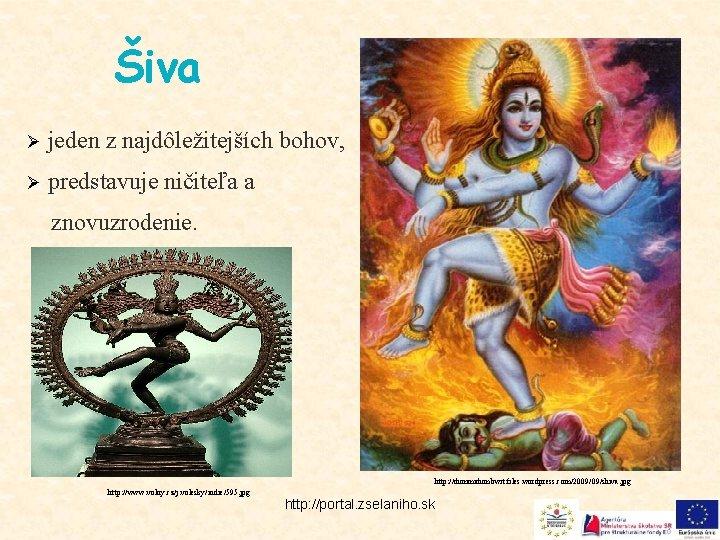 Šiva Ø jeden z najdôležitejších bohov, Ø predstavuje ničiteľa a znovuzrodenie. http: //dummidumbwit. files.