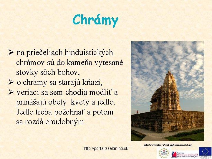 Chrámy Ø na priečeliach hinduistických chrámov sú do kameňa vytesané stovky sôch bohov, Ø