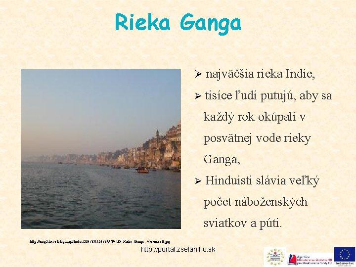 Rieka Ganga Ø najväčšia rieka Indie, Ø tisíce ľudí putujú, aby sa každý rok