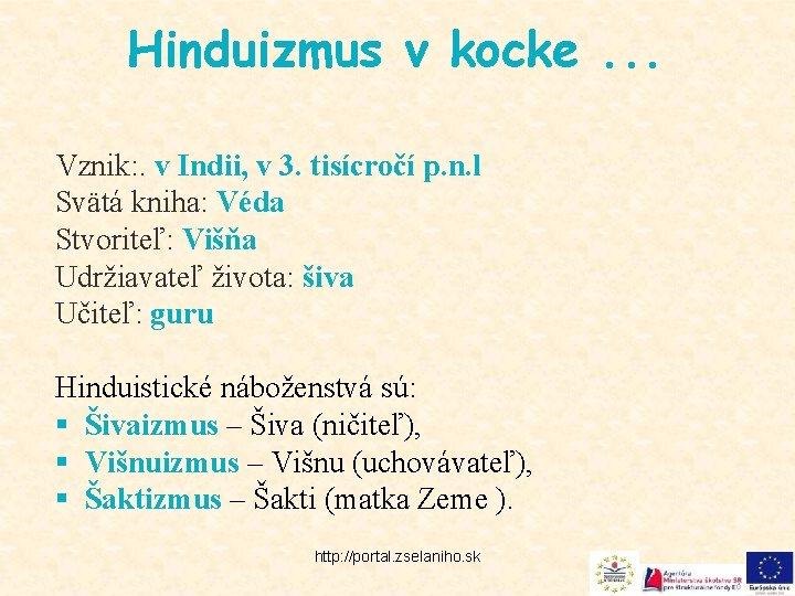 Hinduizmus v kocke. . . Vznik: . v Indii, v 3. tisícročí p. n.