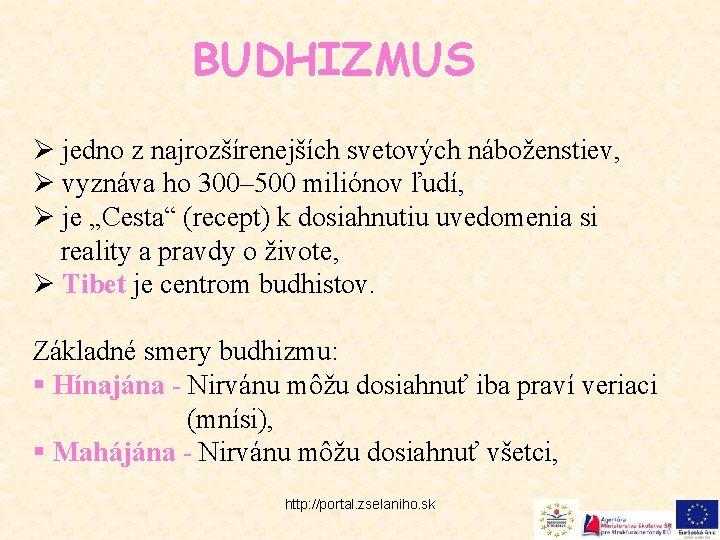 BUDHIZMUS Ø jedno z najrozšírenejších svetových náboženstiev, Ø vyznáva ho 300– 500 miliónov ľudí,