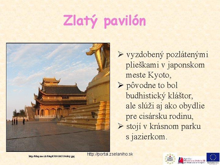 Zlatý pavilón Ø vyzdobený pozlátenými plieškami v japonskom meste Kyoto, Ø pôvodne to bol