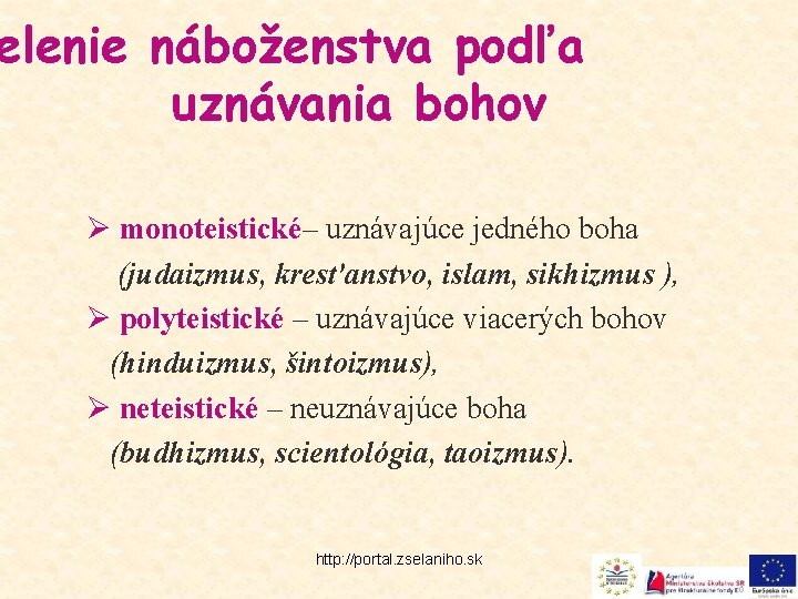 elenie náboženstva podľa uznávania bohov Ø monoteistické– uznávajúce jedného boha (judaizmus, kresťanstvo, islam, sikhizmus