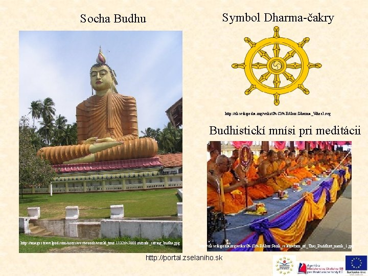 Socha Budhu Symbol Dharma-čakry http: //sk. wikipedia. org/wiki/S%C 3%BAbor: Dharma_Wheel. svg Budhistickí mnísi pri
