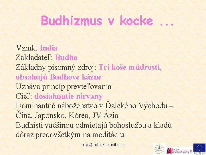 Budhizmus v kocke. . . Vznik: India Zakladateľ: Budha Základný písomný zdroj: Tri koše