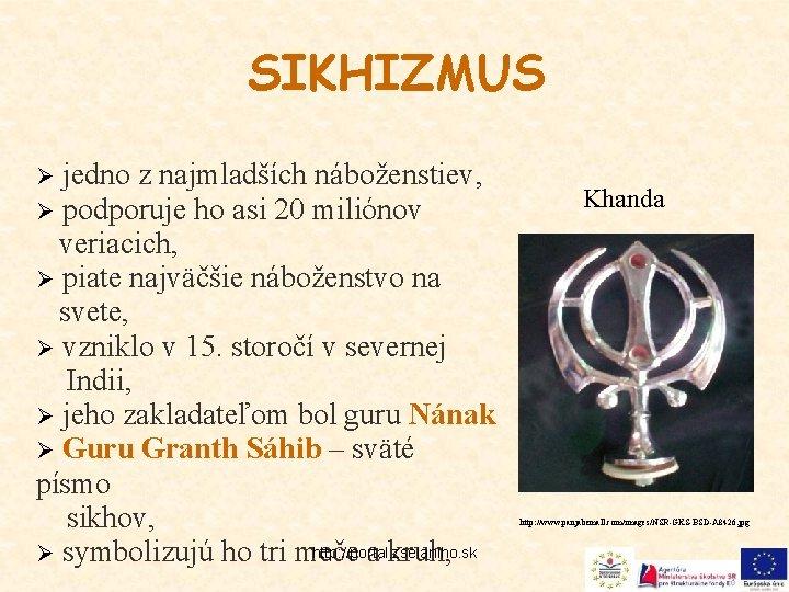 SIKHIZMUS jedno z najmladších náboženstiev, podporuje ho asi 20 miliónov veriacich, Ø piate najväčšie