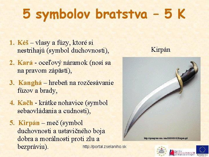 5 symbolov bratstva – 5 K 1. Kéš – vlasy a fúzy, ktoré si