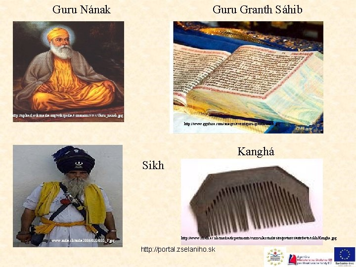 Guru Nának Guru Granth Sáhib http: //upload. wikimedia. org/wikipedia/commons/c/cc/Guru_nanak. jpg http: //www. ggsfusa. com/images/event/guru-granth-sahib.