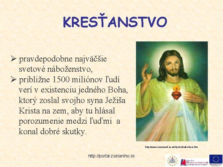 KRESŤANSTVO Ø pravdepodobne najväčšie svetové náboženstvo, Ø približne 1500 miliónov ľudí verí v existenciu