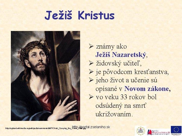 Ježiš Kristus Ø známy ako Ježiš Nazaretský, Ø židovský učiteľ, Ø je pôvodcom kresťanstva,