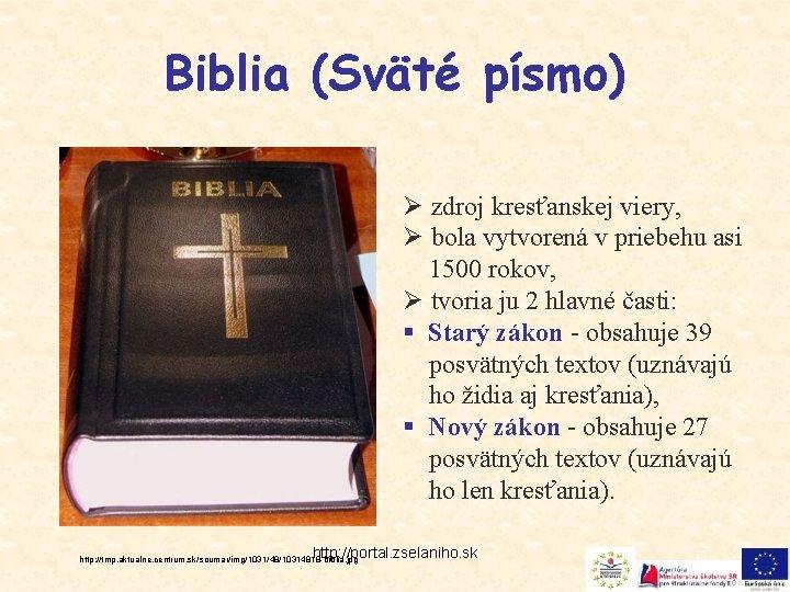 Biblia (Sväté písmo) Ø zdroj kresťanskej viery, Ø bola vytvorená v priebehu asi 1500