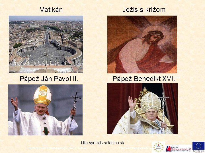 Vatikán Ježis s krížom Pápež Ján Pavol II. Pápež Benedikt XVI. http: //www. christ-net.