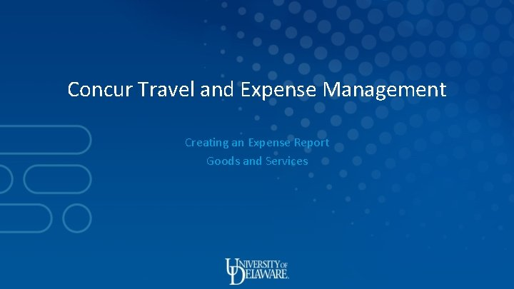 Concur Travel and Expense Management Creating an Expense Report Goods and Services