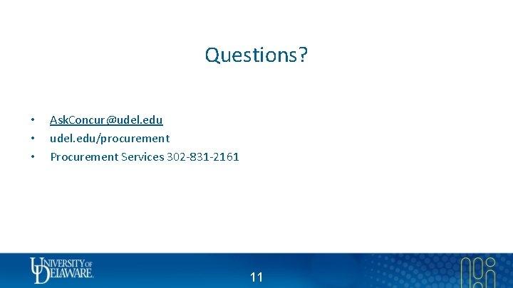Questions? • • • Ask. Concur@udel. edu/procurement Procurement Services 302 -831 -2161 11