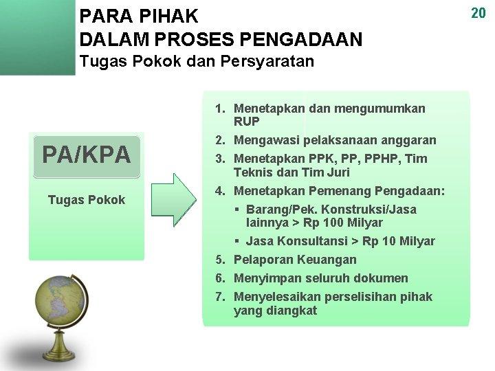 PARA PIHAK DALAM PROSES PENGADAAN Tugas Pokok dan Persyaratan PA/KPA Tugas Pokok 1. Menetapkan