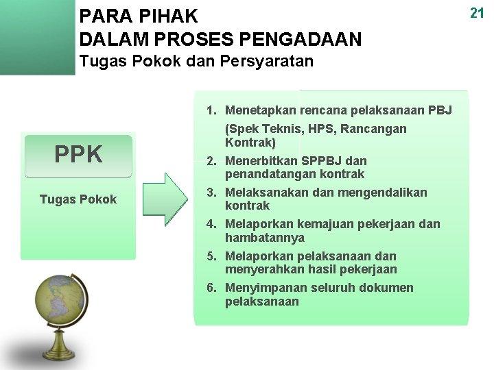 PARA PIHAK DALAM PROSES PENGADAAN Tugas Pokok dan Persyaratan PPK Tugas Pokok 1. Menetapkan