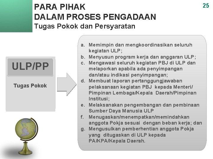 PARA PIHAK DALAM PROSES PENGADAAN Tugas Pokok dan Persyaratan ULP/PP Tugas Pokok a. Memimpin