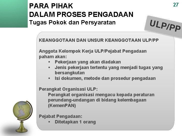 PARA PIHAK DALAM PROSES PENGADAAN Tugas Pokok dan Persyaratan 27 ULP/P P KEANGGOTAAN DAN