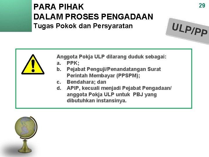 PARA PIHAK DALAM PROSES PENGADAAN Tugas Pokok dan Persyaratan 29 ULP/P P Anggota Pokja